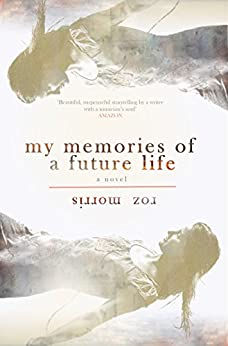 My Memories of a Future Life - the complete novel by [Morris, Roz]