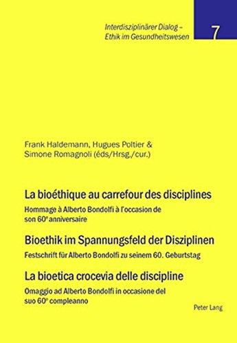 La Bioéthique Au Carrefour Des Disciplines- Bioethik Im Spannungsfeld Der Disziplinen - La Bioetica Crocevia Delle Discipline: Hommage À Alberto ... Bondolfi in Occasione del Suo 60o Compleanno