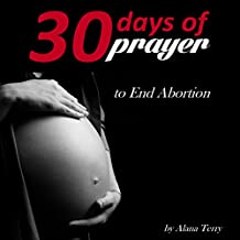 Thirty Days of Prayer to End Abortion: 30 Days of Prayer, Book 4