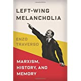 Left-Wing Melancholia: Marxism, History, and Memory (New Directions in Critical Theory (Hardcover))
