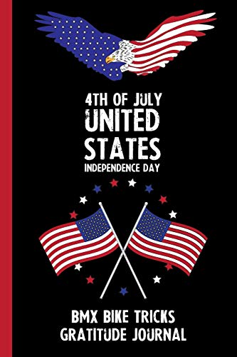 4th Of July United States Independence Day Bmx Bike Tricks Gratitude Journal: With Prompts, Motivational & Inspirational Quotes: Promotes Positive Thinking & Healthy Habits