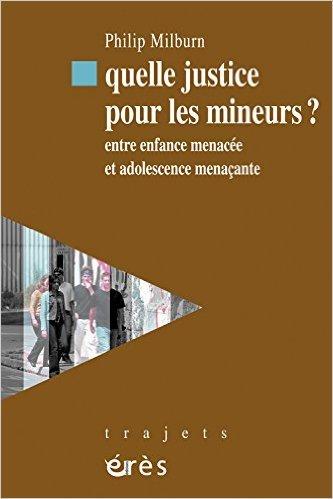 Quelle justice pour les mineurs ? : Entre enfance menace et adolescence menaante de Philip Milburn,Denis Salas (Prface) ( 12 mars 2009 )