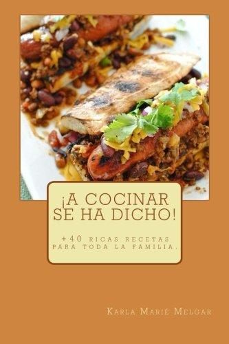 ¡A Cocinar Se Ha Dicho!: +40 ricas recetas para toda la familia.