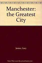 Manchester the Greatest City: A Complete History of Manchester City Football Club
