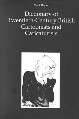 The Dictionary of 20th-century British Cartoonists and Caricaturists by Mark Bryant (2000-04-11)