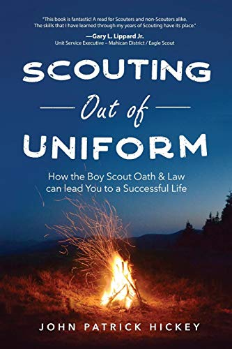 Scouting Out Of Uniform: How the Boy Scout Oath & Law Can Guide You to a Successful Life