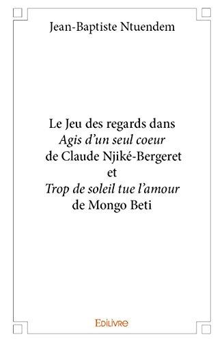 Le Jeu des Regards Dans Agis d'un Seul Coeur de Claude Njike-Bergeret et Trop de Soleil Tue l'Amour