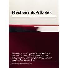 Kochen mit Alkohol: Rezepte und Interviews
