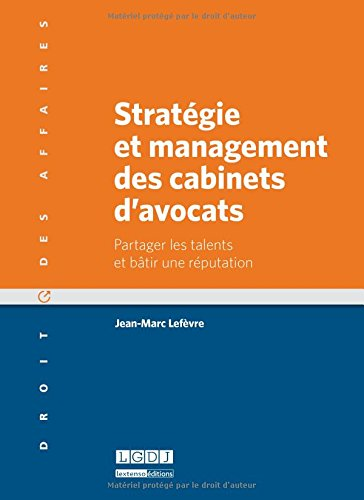 Stratégie et management des cabinets d'avocats. Partager les talents et bâtir une réputation par Jean-Marc Lefèvre