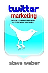 Twitter Marketing: Promote Yourself and Your Business on Earth's Hottest Social Network by Steve Weber (2012-04-25)