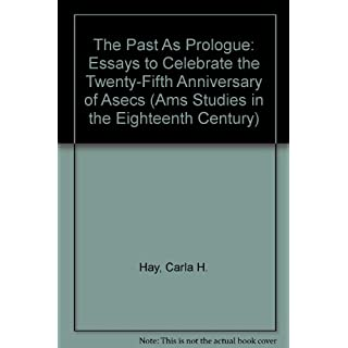The Past As Prologue: Essays to Celebrate the Twenty-Fifth Anniversary of Asecs (Ams Studies in the Eighteenth Century)