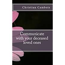 Communicate with your deceased loved ones (English Edition)