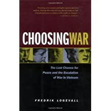Choosing War: The Lost Chance for Peace and the Escalation of War in Vietnam (English Edition)
