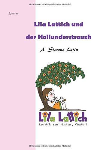 Lila Lattich, zurück zur Natur Kinder!: Der Holunderstrauch