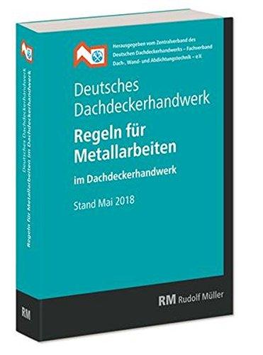 Deutsches Dachdeckerhandwerk Regeln für Metallarbeiten im Dachdeckerhandwerk: Stand Mai 2018