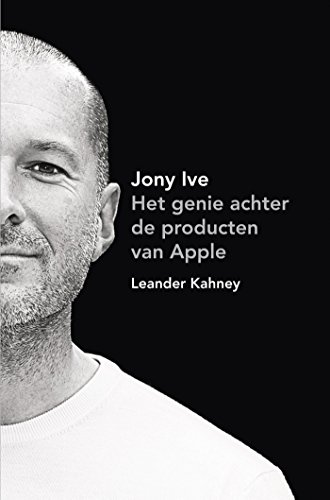 Jony Ive: het genie achter de producten van Apple (Dutch Edition) Van Apple