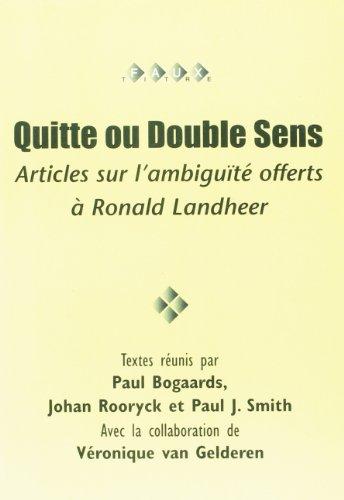 Quitte ou Double Sens: Articles sur L'ambiguite Offerts a Ronald Landheer