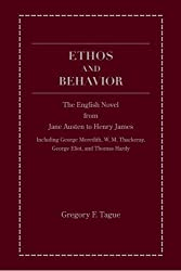 Ethos and Behavior: The English Novel from Jane Austen to Henry James (Including George Meredith, W. M. Thackeray, George Eliot, and Thomas Hardy) by Gregory Tague (2008-09-30)