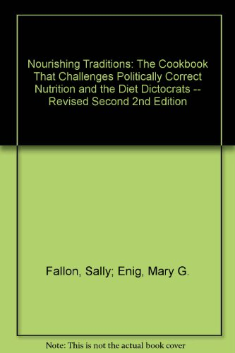 Nourishing Traditions: The Cookbook That Challenges Politically Correct Nutrition and the Diet Dictocrats -- Revised Second 2nd Edition