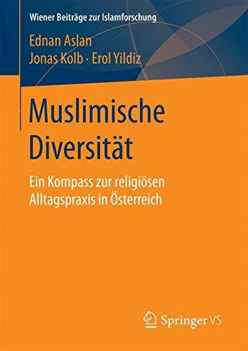 Muslimische Diversität: Ein Kompass zur religiösen Alltagspraxis in Österreich (Wiener Beiträge zur Islamforschung)