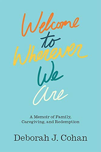Welcome to Wherever We Are: A Memoir of Family, Caregiving, and Redemption (English Edition)