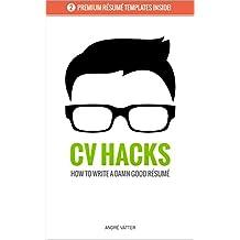 CV HACKS: How to write a damn good Résumé (including 2 free Résumé Writing Templates) (English Edition)
