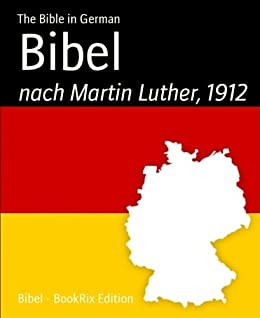 Bibel: nach Martin Luther, 1912 von [The Bible in German]
