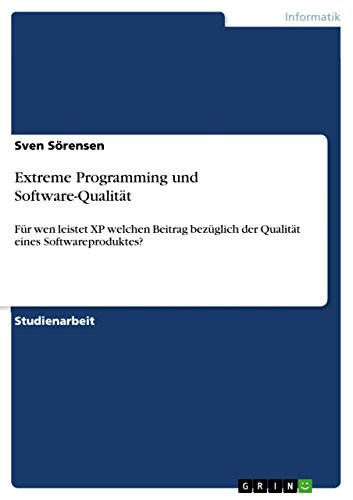 Extreme Programming und Software-Qualität: Für wen leistet XP welchen Beitrag bezüglich der Qualität eines Softwareproduktes?