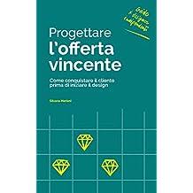 Progettare l'offerta vincente: Come conquistare il cliente prima di iniziare il design (Guide per Designer Indipendenti Vol. 1)