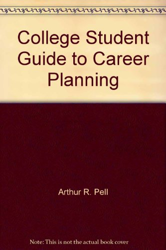 College Student Guide to Career Planning by Arthur R. Pell; Albert L. Furbay