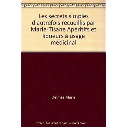 Les secrets simples d'autrefois recueillis par Marie-Tisane Apéritifs et liqueurs à usage médicinal