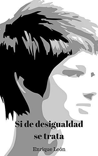 SI DE DESIGUALDAD SE TRATA por Enrique  Léon