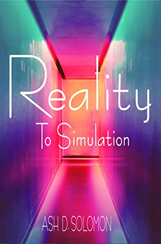 Reality To Simulation: Inside The String, Dimension, Simulation, Modelling The Theory, The Astral Sphere, Multiverse, Holoverse, Simulverse, Simulation In Film! (English Edition)
