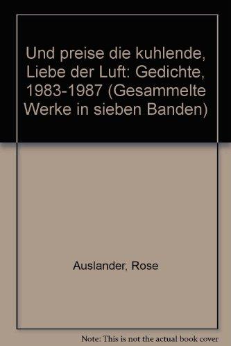 Rose Ausländer. Gesammelte Werke / Und preise die kühlende Liebe der Luft: Gedichte 1983-1987. Gesamtregister