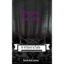 Unhappily Ever After: A Villain's Tale