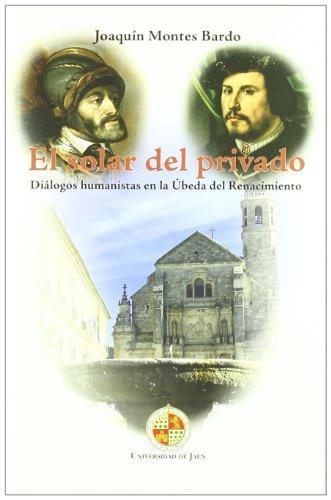 El solar del privado: Diálogos humanistas en la Úbeda del Renacimiento (Desde Jaén)