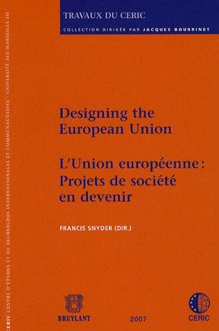Designing the European Union/ L'Union européenne : Projets de société en devenir