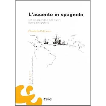 L'accento In Spagnolo. Con Un'appendice Sulle Nuove Norme Ortografiche