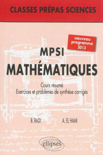 MPSI Mathématiques Cours Résumé Exercices et Problèmes de Synthèse Corrigés Programme 2013