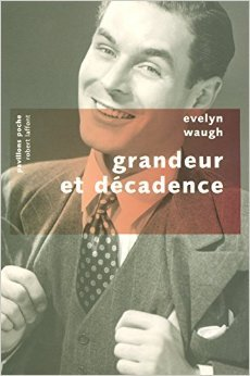 Grandeur Et Décadence - NE - Pavillons Poche De Evelyn WAUGH ,Henri EVANS Traduction  6 Octobre 2006