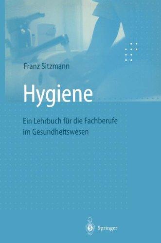 Hygiene: Ein Lehrbuch für die Fachberufe im Gesundheitswesen