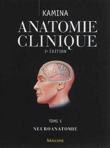 Anatomie clinique : Tome 5, Neuroanatomie de Pierre Kamina (27 mai 2013) Relié