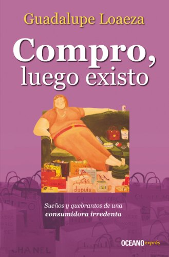 Read PDF Compro Luego Existo Biblioteca Guadalupe Loaeza