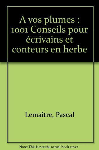 A vos plumes : 1001 Conseils pour écrivains et conteurs en herbe