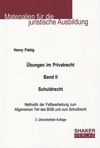 Übungen im Privatrecht. Band II. Schuldrecht. 3. überarbeitete Auflage: Methodik der Fallbearbeitung zum Allgemeinen Teil des BGB und zum Schuldrecht ... für die juristische Ausbildung, Band 16
