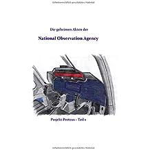 Die geheimen Akten der National Observation Agency: Projekt Proteus - Teil 1