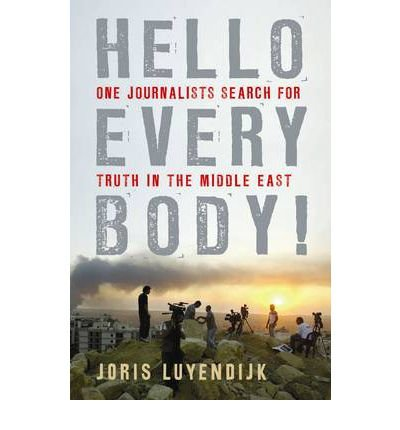 By Joris Luyendijk Hello Everybody!: One Journalist's Search for Truth in the Middle East