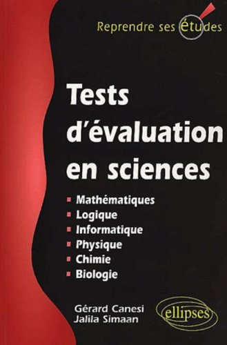 Tests d'évaluation en sciences : Maths, info, logique, physique, chimie, biologie par Gérard Canesi
