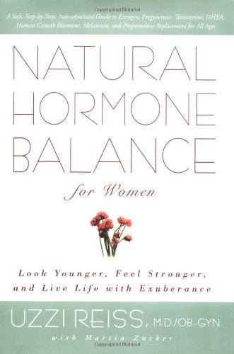 Natural Hormone Balance for Women: Look Younger, Feel Stronger and Live Life with Exuberance por Uzzi Reiss