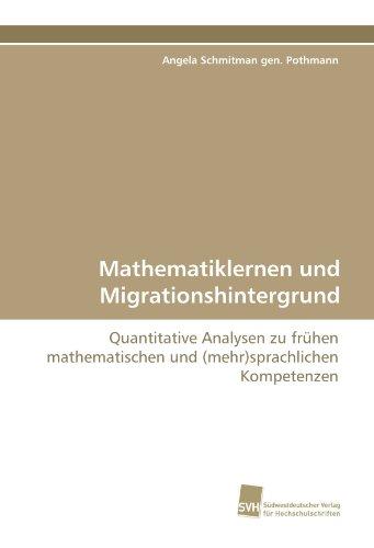 Mathematiklernen und Migrationshintergrund: Quantitative Analysen zu frühen mathematischen und (mehr)sprachlichen Kompetenzen